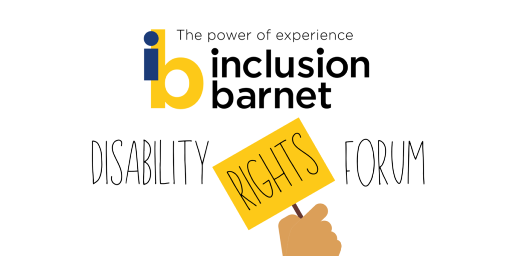 Inclusion Barnet logo. Underneath, 'DISABILITY RIGHTS FORUM'. The word 'FORUM' is slanted and written on a yellow placard held in a fist